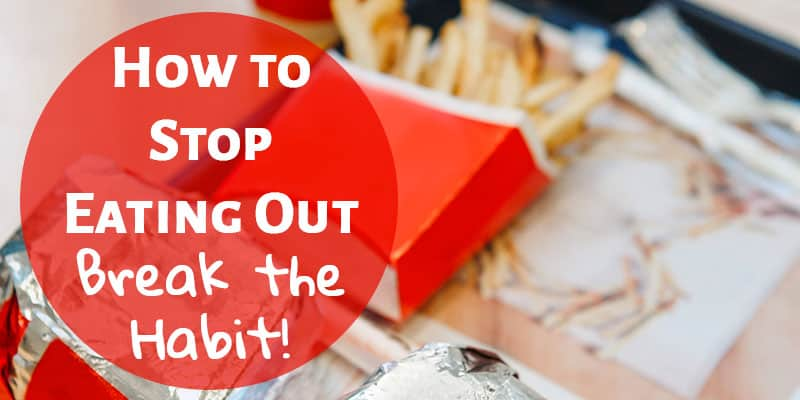 How to Stop Eating Out - Break the Habit!