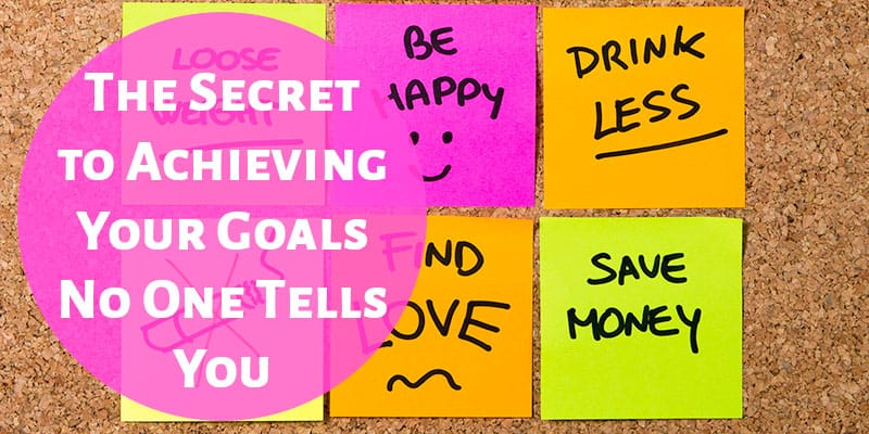 The Secret to Achieving Your Goals No One Tells You
