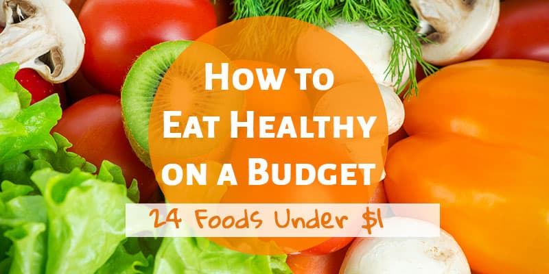 How to Eat Healthy on a Budget: 24 Healthy Foods Under $1 Per Serving
