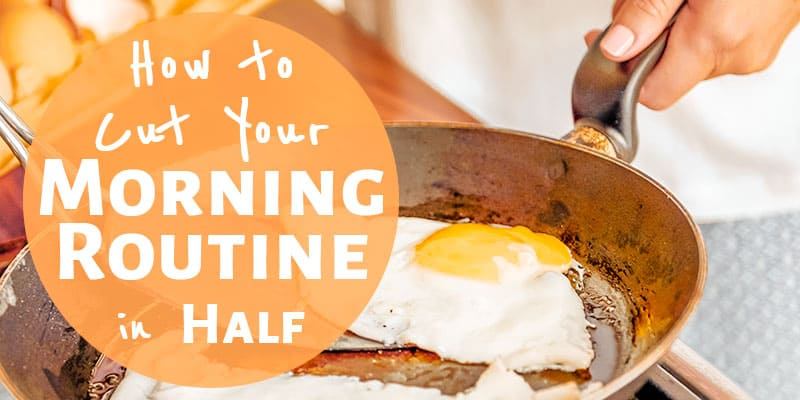 How to Cut Your Morning Routine in Half