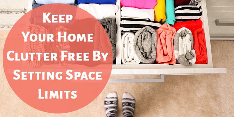 Keep Your Home Clutter Free By Setting Space Limits