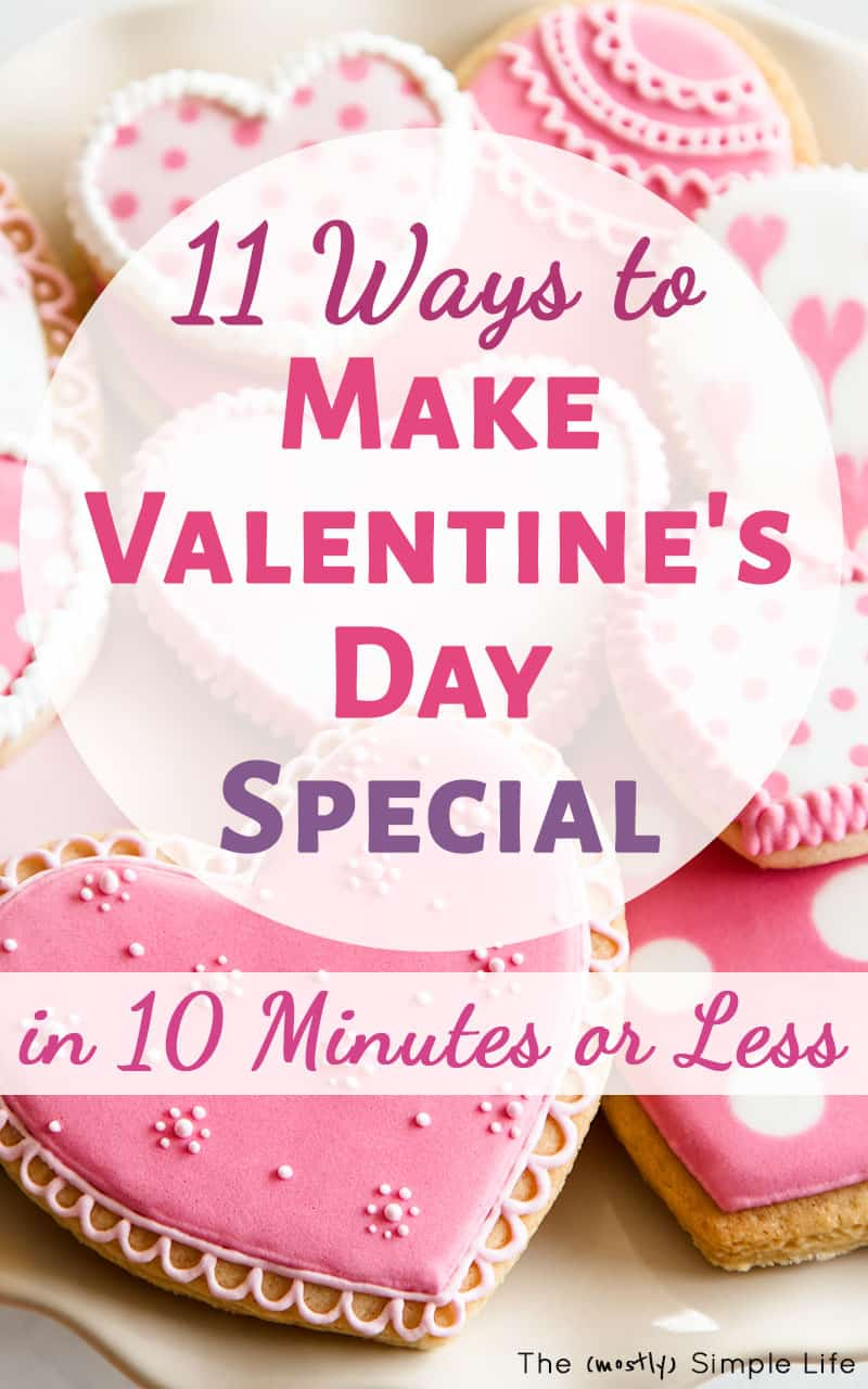 11 Ways to Make Valentine's Day Special in 10 Minutes or ...