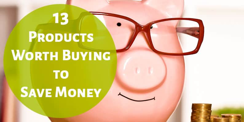 13 Products Worth Buying to Save Money