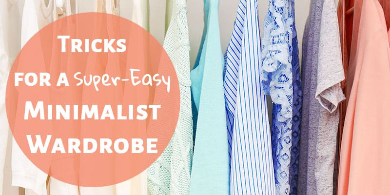 Tricks for a Super-Easy Minimalist Wardrobe