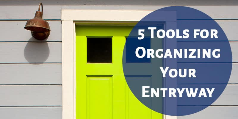 5 Tools for Organizing Your Entryway