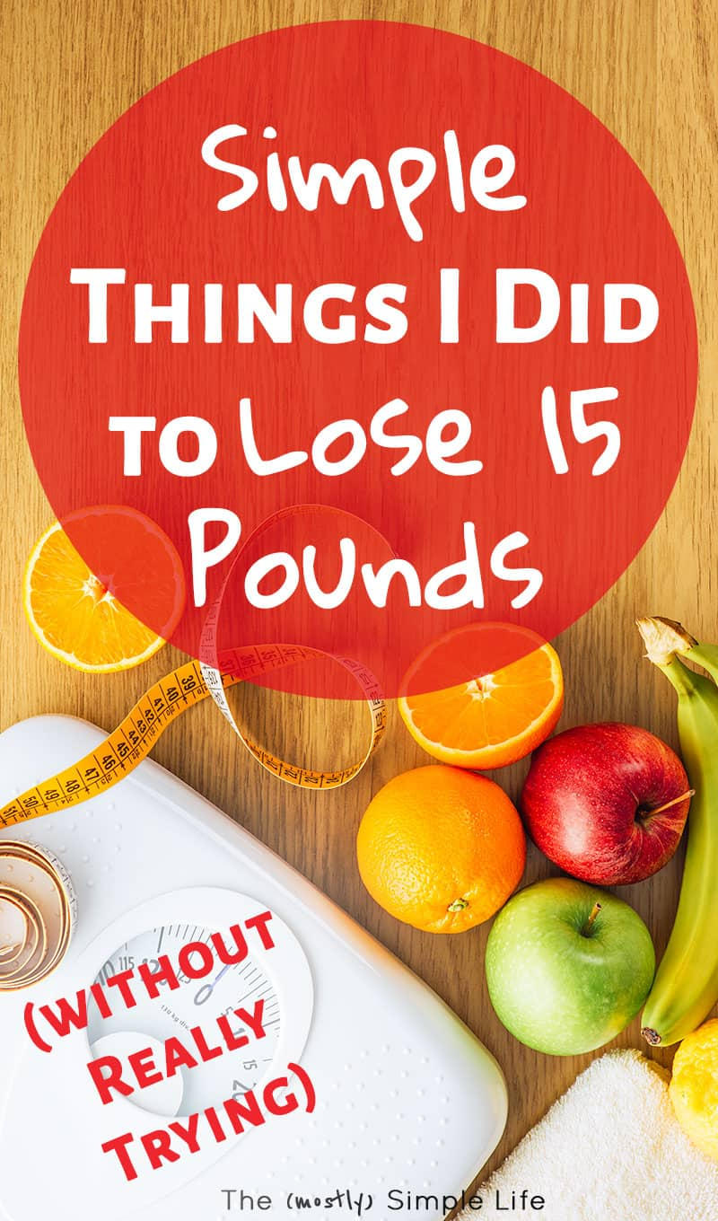 Simple Things I Did to Lose 15 Pounds