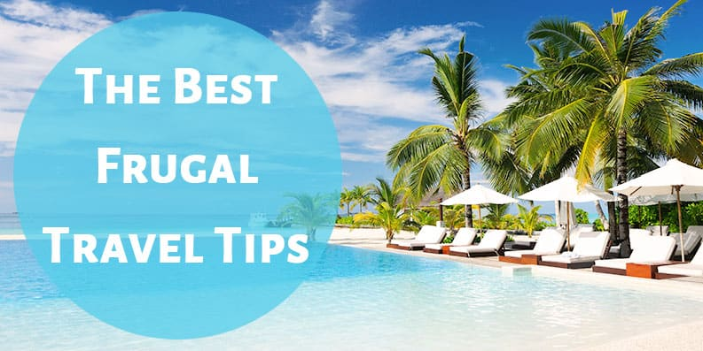The Best Frugal Travel Tips