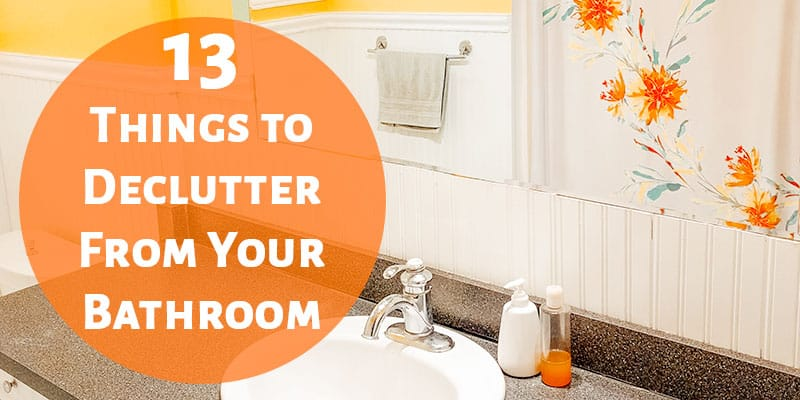 13 Things to Declutter From Your Bathroom