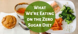 What We're Eating on the Zero Sugar Diet