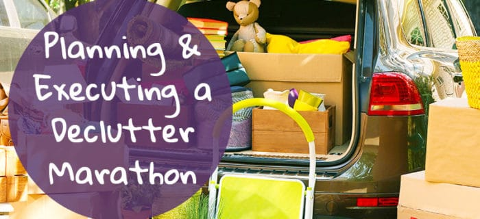 Planning & Executing a Declutter Marathon