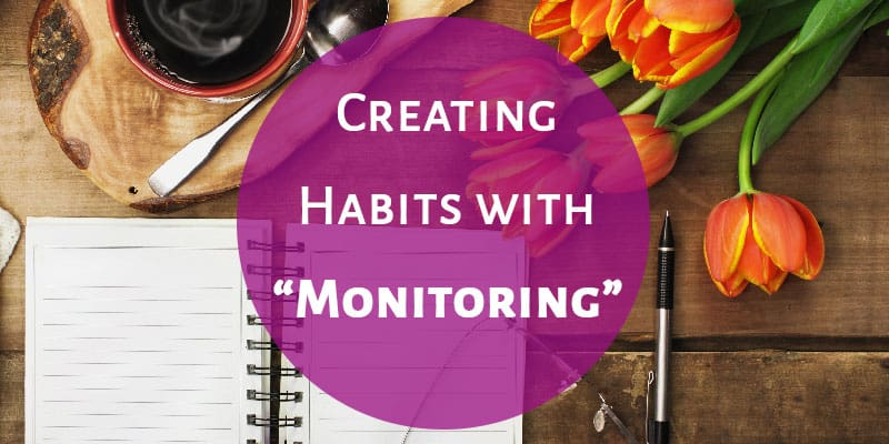 "Creating Habits with ""Monitoring"""