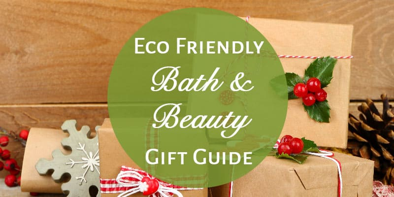 Eco Friendly Bath and Beauty Gift Guide