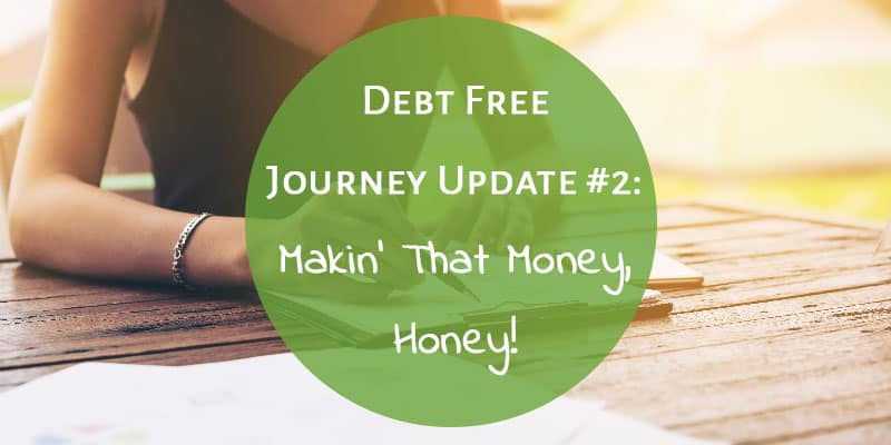 Debt Free Journey Update #2: Makin' That Money, Honey!
