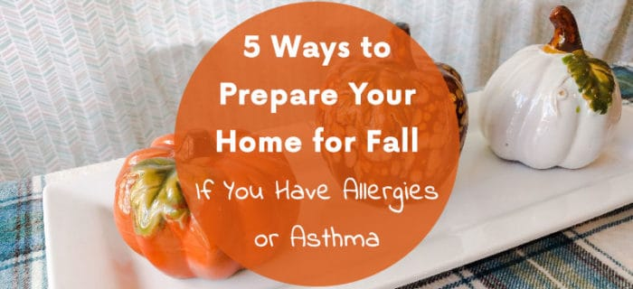 5 Ways to Prepare Your Home for Fall If You Have Allergies or Asthma