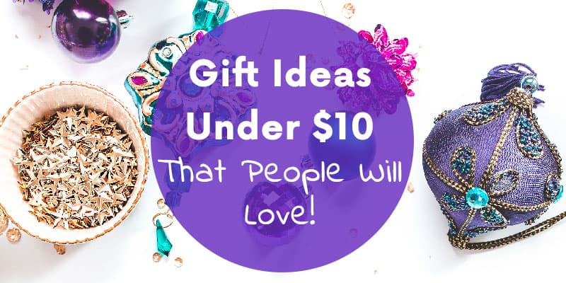 Gift Ideas Under $10 That People Will Love!