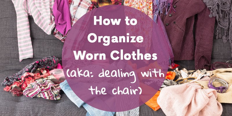 How to Organize Worn Clothes (aka: dealing with the chair)
