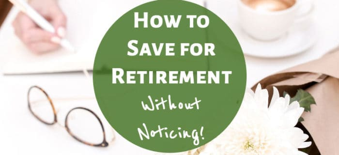 How to Save for Retirement Without Noticing