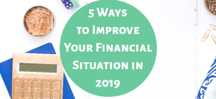 5 Ways to Improve Your Financial Situation in 2019