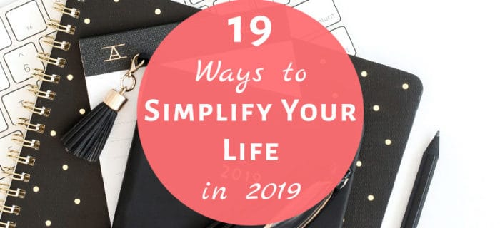 19 Ways to Simplify Your Life in 2019