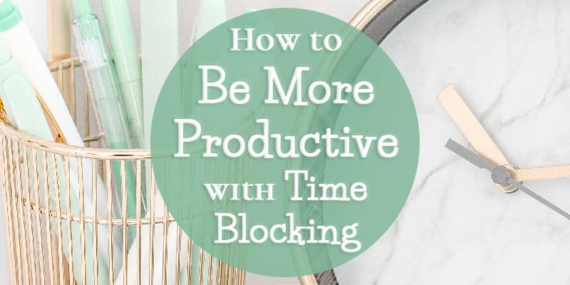 How to Be More Productive with Time Blocking