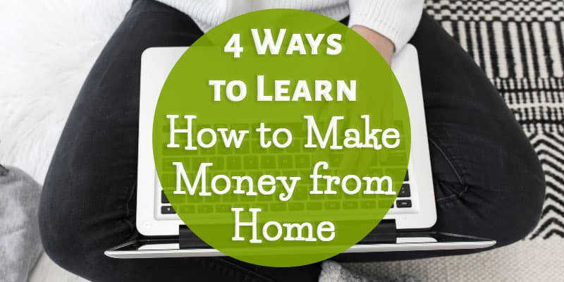 4 Ways to Learn How to Make Money from Home