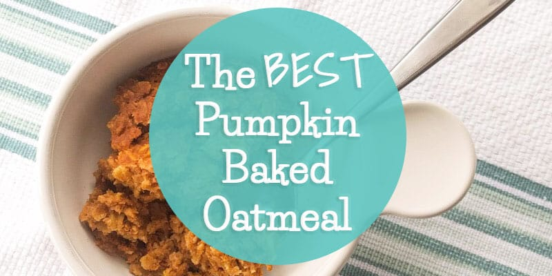 The Best Pumpkin Baked Oatmeal Recipe