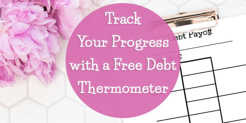 Track Your Progress with a Free Debt Thermometer + Other Great Ways to Visualize Your Goals!