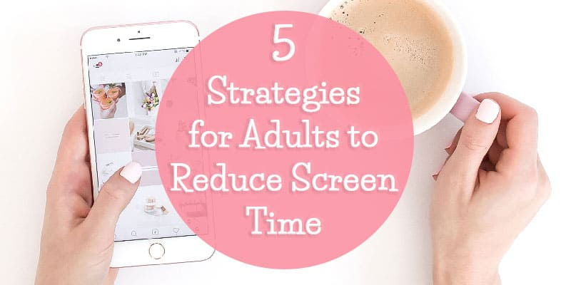 5 Strategies for Adults to Reduce Screen Time