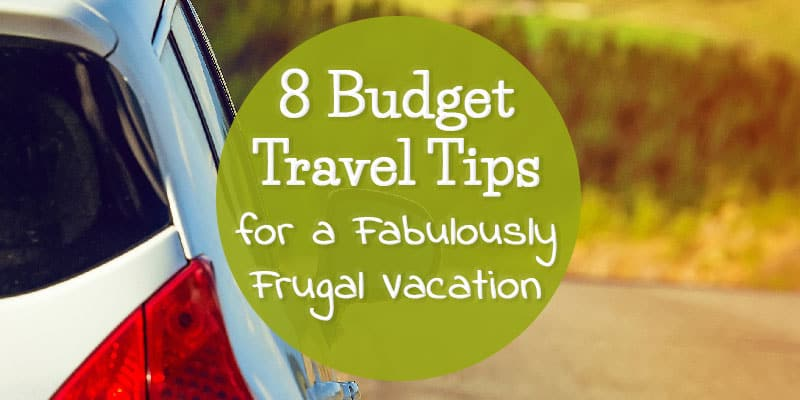 8 Budget Travel Tips for a Fabulously Frugal Vacation