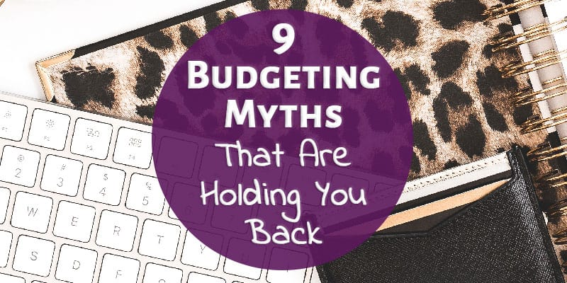 9 Budgeting Myths That Are Holding You Back