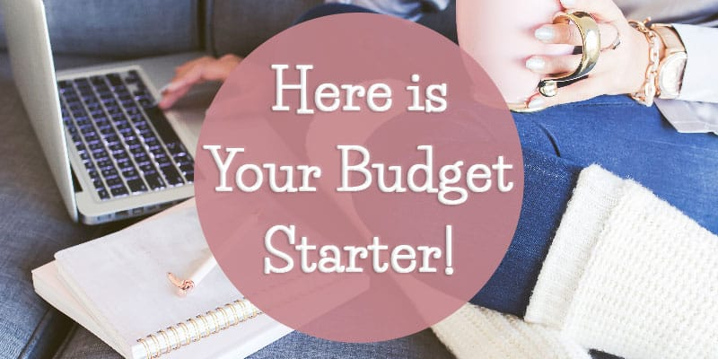 Here is Your Budget Starter!