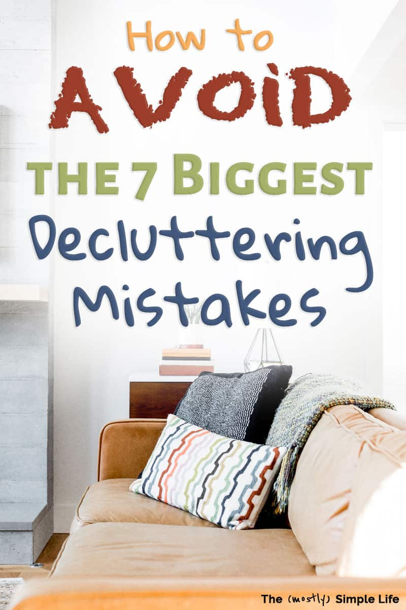 These tips on decluttering mistakes to avoid will help you declutter and organize your home! If you\'re feeling overwhelmed, don\'t know where to start, and are dying to get rid of stuff, these hacks will show you what do to so that you don\'t make these mistakes. These ideas will work for your bedroom, closet, kitchen... all of it! #declutter #minimalist #organized #clutterfree #decluttering