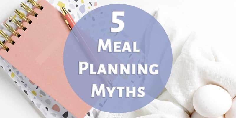 5 Meal Planning Myths You've Got to Stop Believing