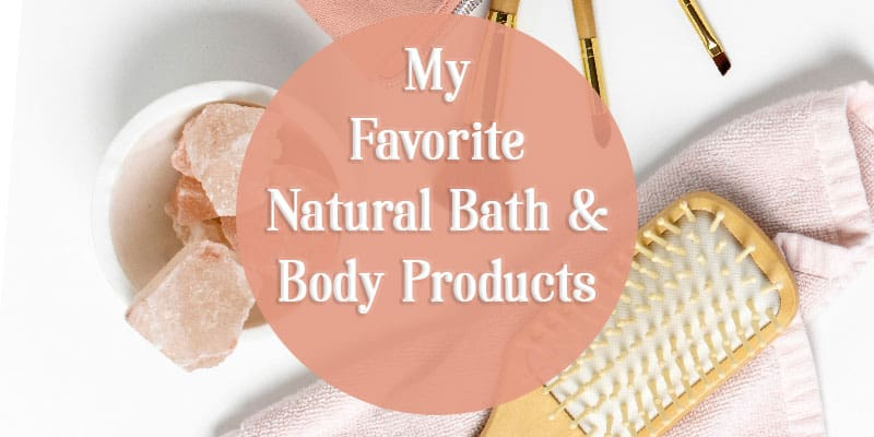 My Favorite Natural Bath and Body Products