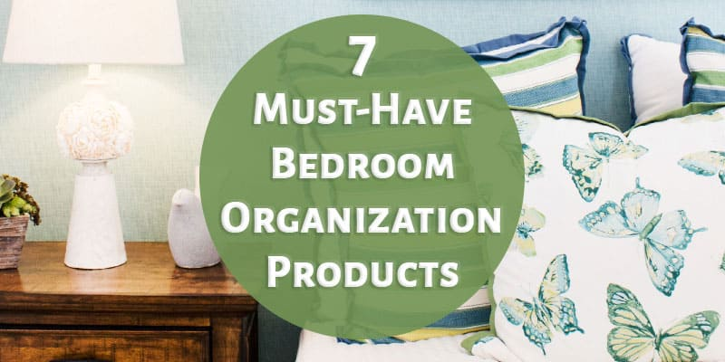 7 Must-Have Bedroom Organization Products