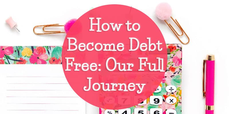 How to Become Debt Free: Our Full Journey