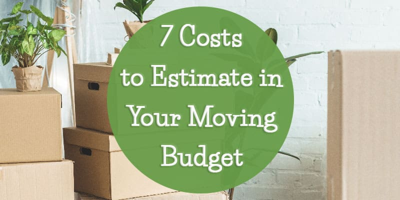 7 Costs to Estimate for Your Moving Budget