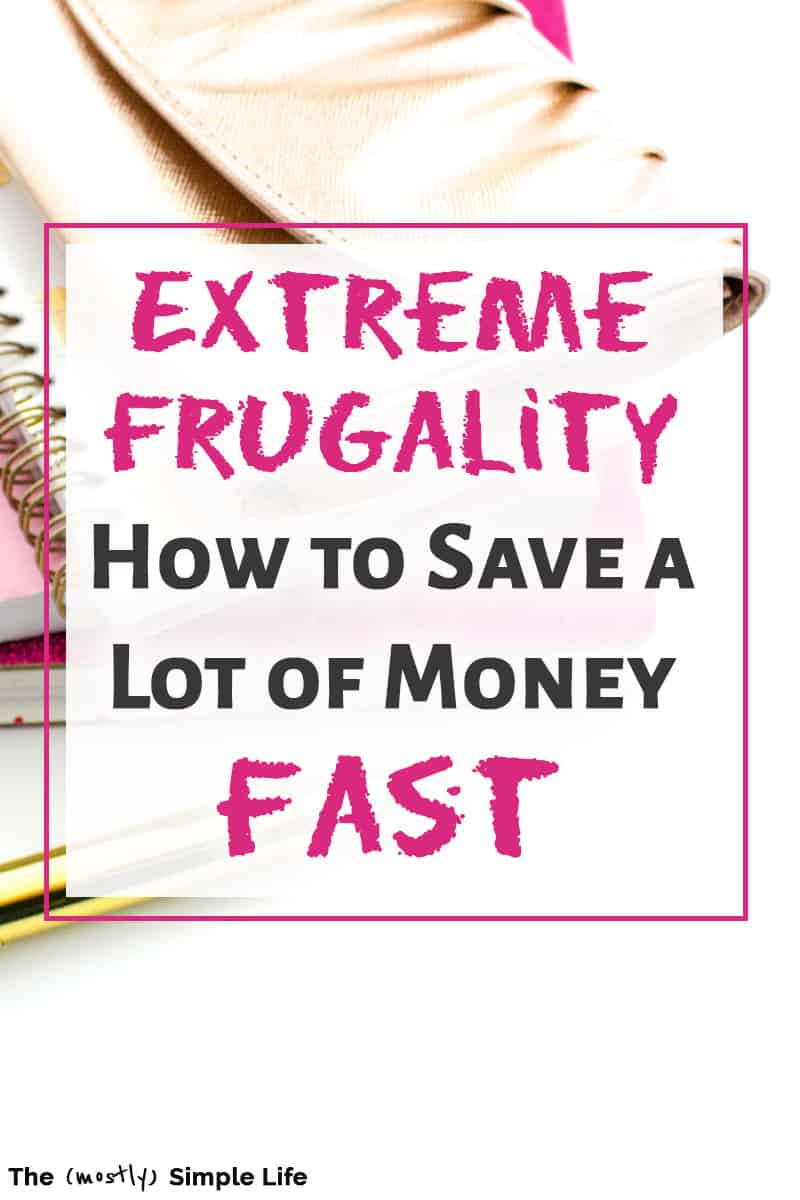 Ready to take frugal living to the next level? You\'ll be saving a lot of money with these more extreme tips and ideas. If you want to save money fast, have a down payment for a house, or just challenge yourself to live on less, these hacks will show you how to do it. Plus you\'ll simplify your life in the process! Start penny pinching! #budget #frugalliving #FIRE #frugal