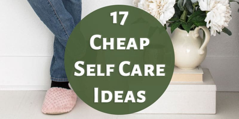 17 Cheap Self Care Ideas