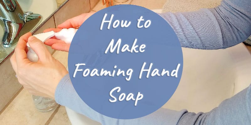 How to Make Foaming Hand Soap: Easy DIY Money Saver!