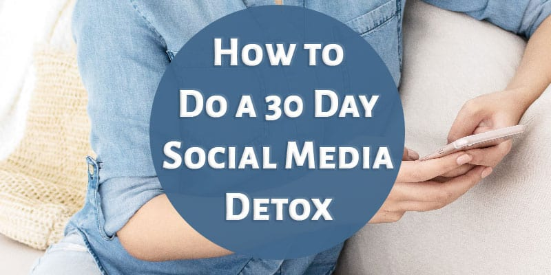 How to Do a 30 Day Social Media Detox