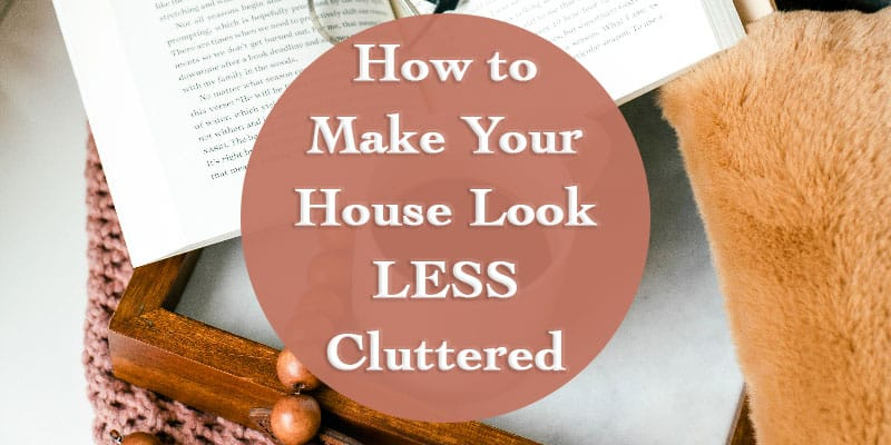 How to Make Your House Look Less Cluttered