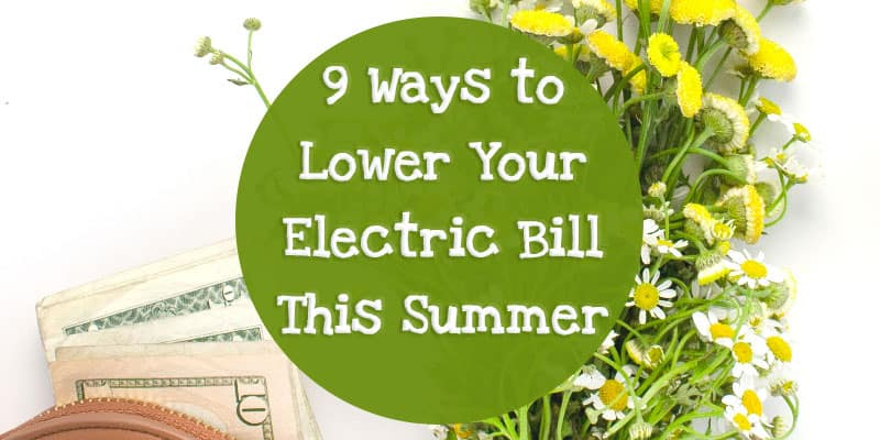 9 Ways to Lower Your Electric Bill This Summer