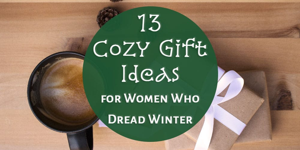 13 Cozy Gift Ideas for Women Who Hate Winter