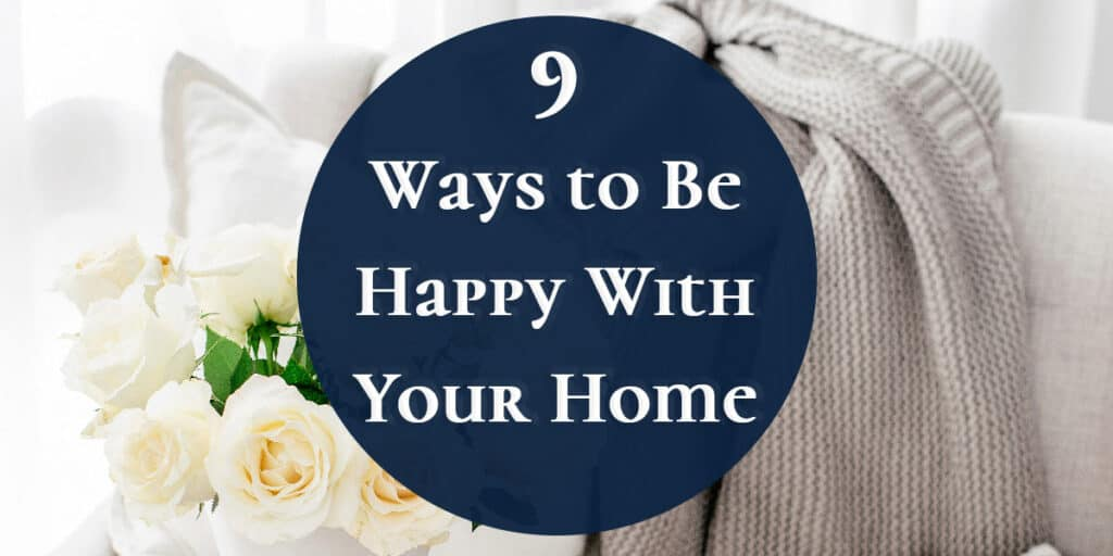 9 Ways to Be Happy with Your Home