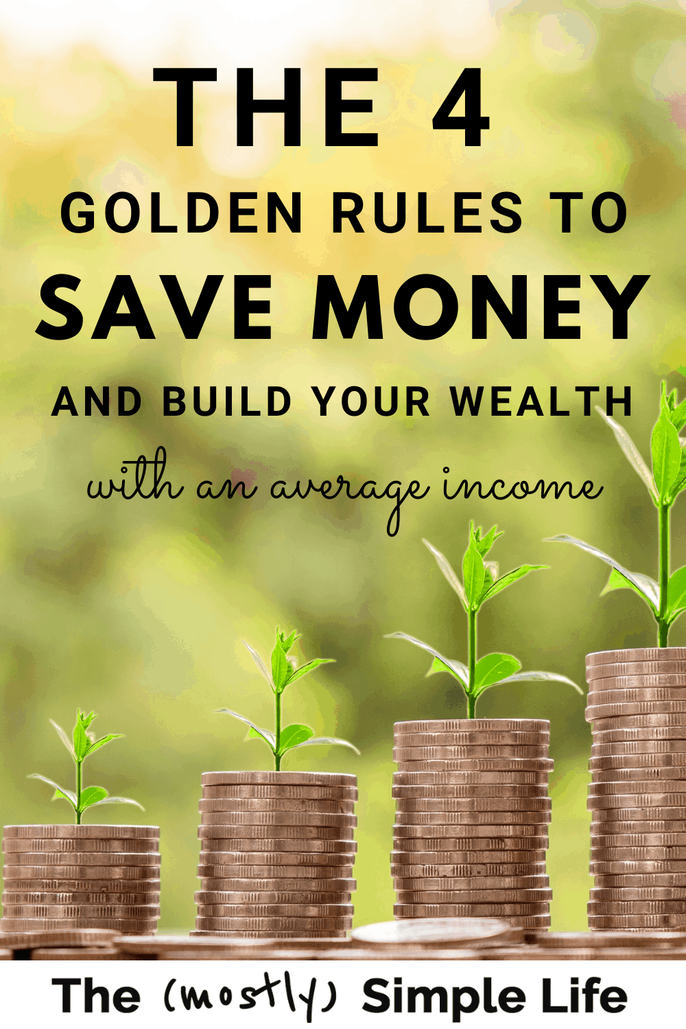The 4 Golden Rules of Saving Money & Building Wealth, One Step at a Time