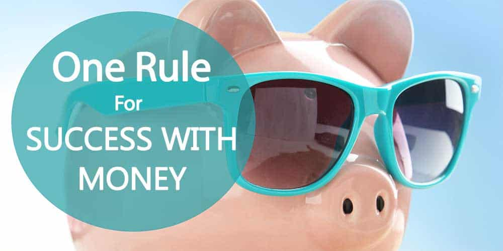 One rule for success with money